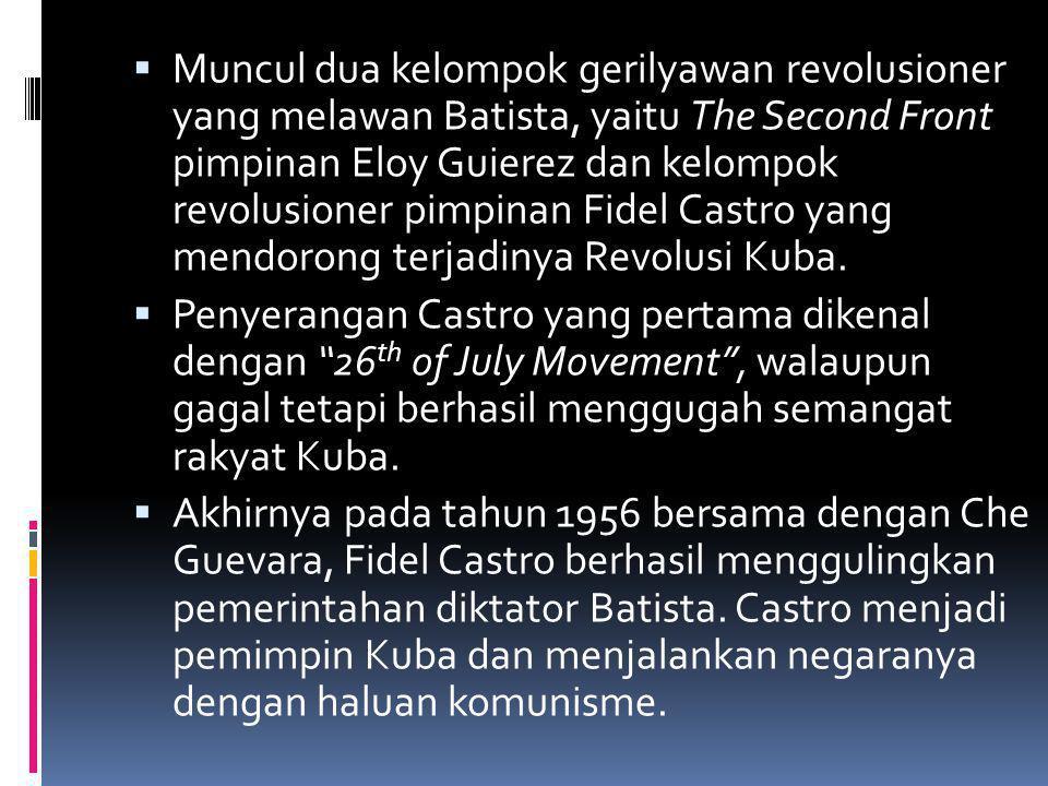Muncul dua kelompok gerilyawan revolusioner yang melawan Batista, yaitu The Second Front pimpinan Eloy Guierez dan kelompok revolusioner pimpinan Fidel Castro yang mendorong terjadinya Revolusi Kuba.