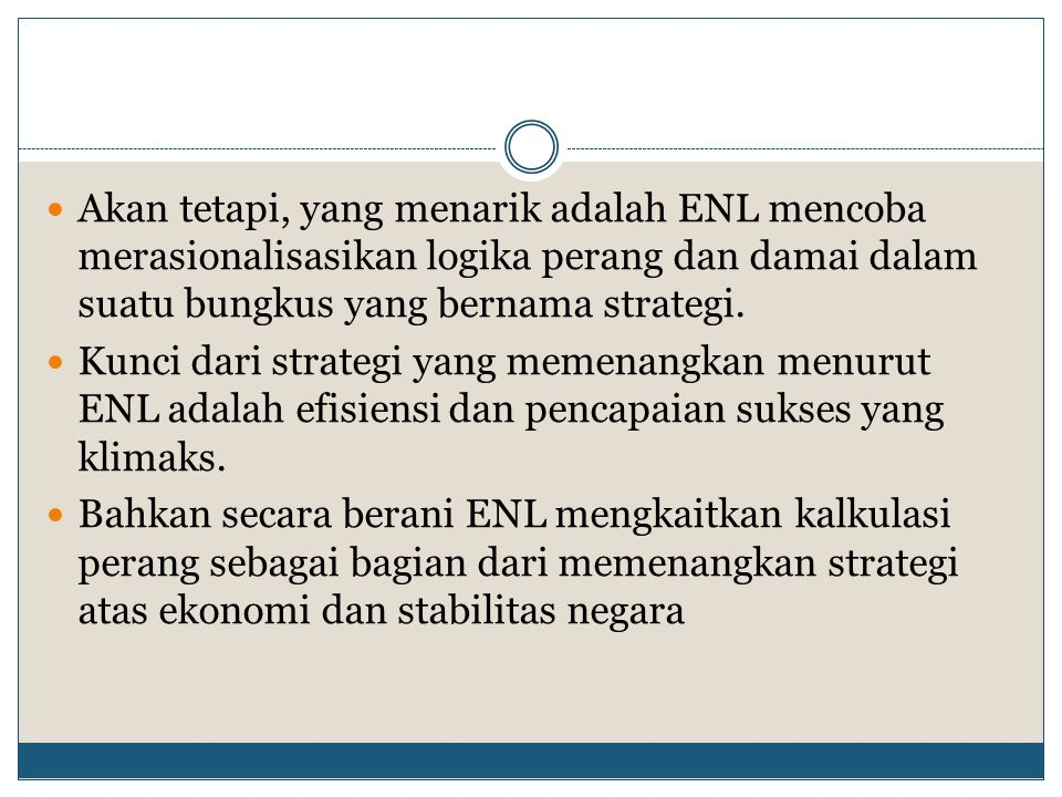 Akan tetapi, yang menarik adalah ENL mencoba merasionalisasikan logika perang dan damai dalam suatu bungkus yang bernama strategi.
