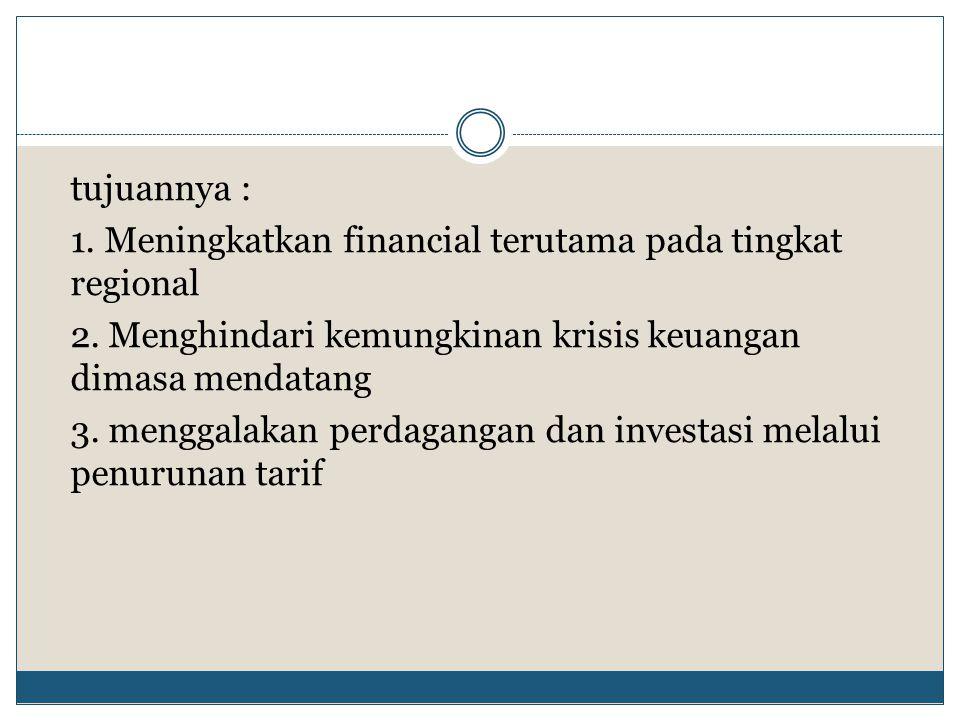 tujuannya : 1. Meningkatkan financial terutama pada tingkat regional 2