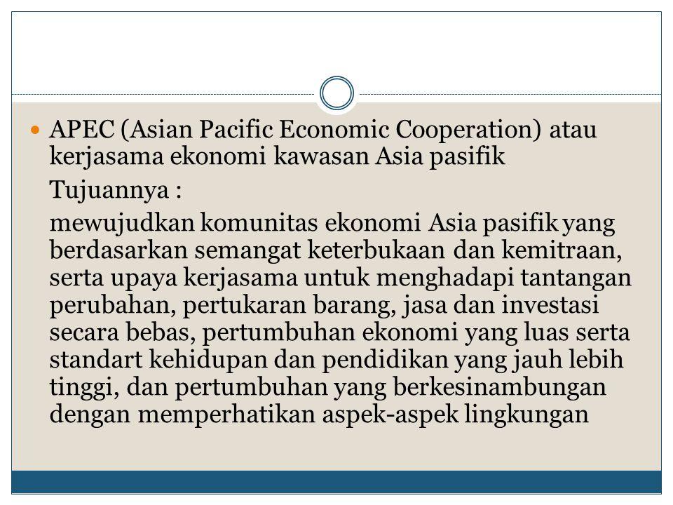 APEC (Asian Pacific Economic Cooperation) atau kerjasama ekonomi kawasan Asia pasifik