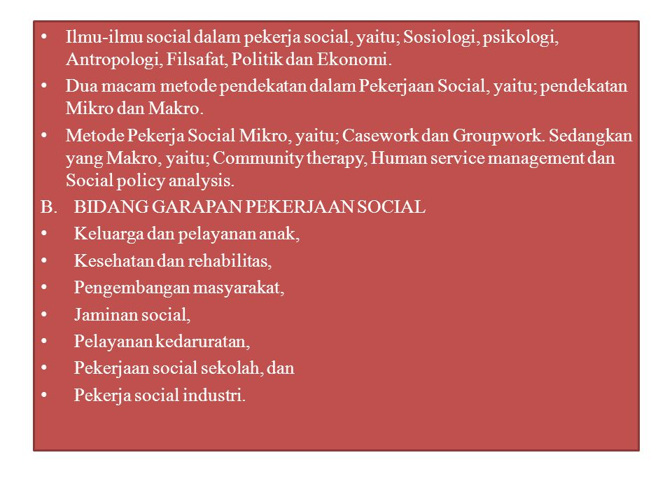 Ilmu-ilmu social dalam pekerja social, yaitu; Sosiologi, psikologi, Antropologi, Filsafat, Politik dan Ekonomi.