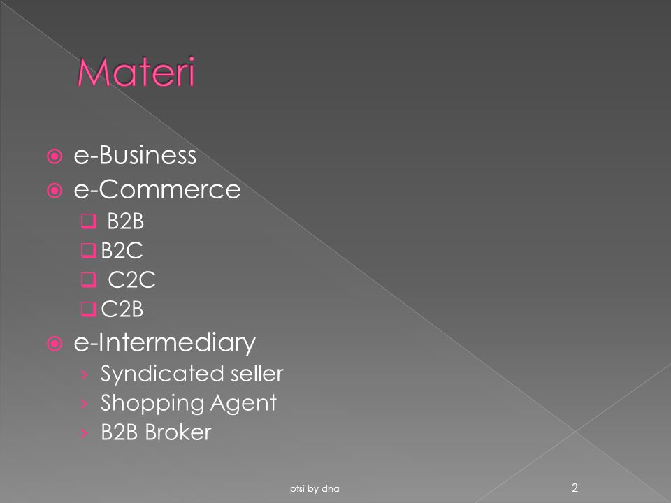 Materi e-Business e-Commerce e-Intermediary B2B B2C C2C C2B
