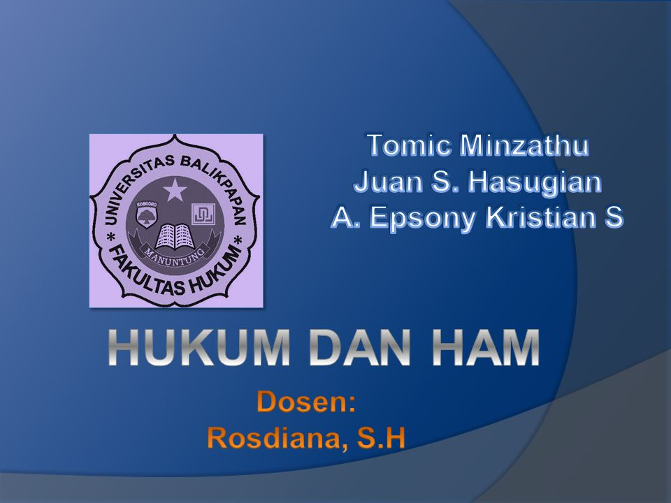 HUKUM DAN HAM Tomic Minzathu Juan S. Hasugian A. Epsony Kristian S