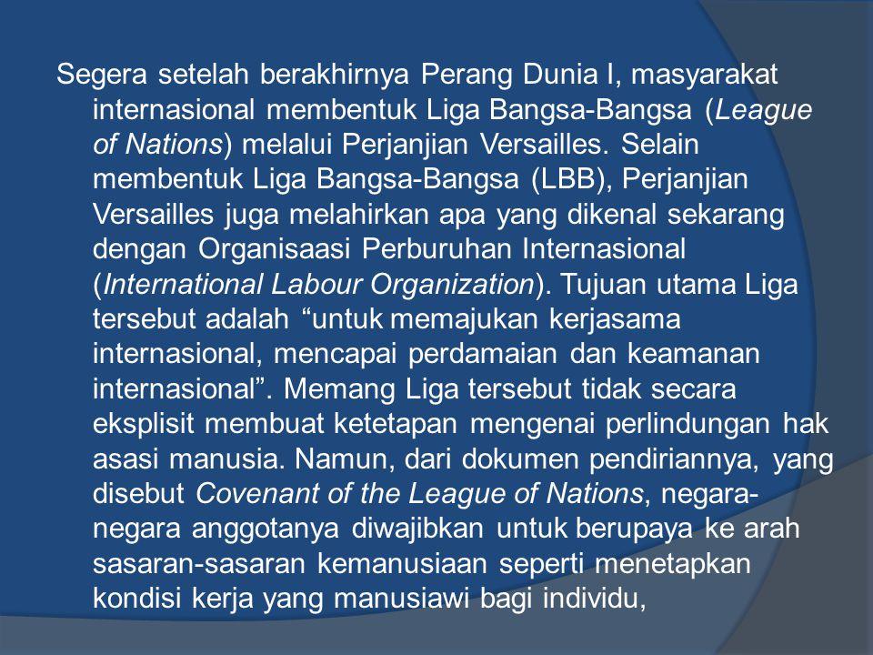 Segera setelah berakhirnya Perang Dunia I, masyarakat internasional membentuk Liga Bangsa-Bangsa (League of Nations) melalui Perjanjian Versailles.