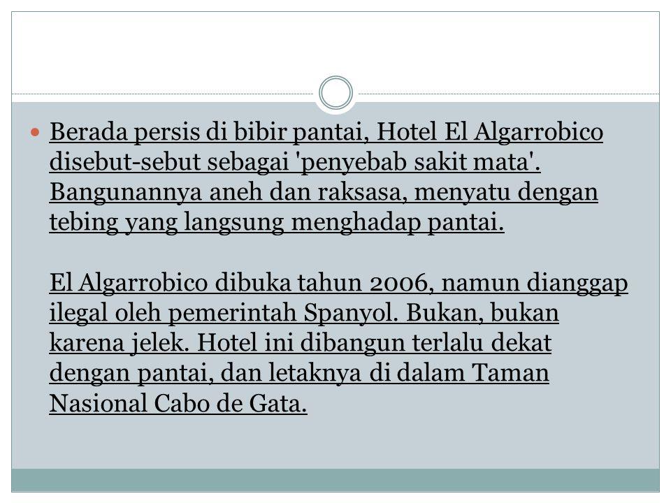 Berada persis di bibir pantai, Hotel El Algarrobico disebut-sebut sebagai penyebab sakit mata .