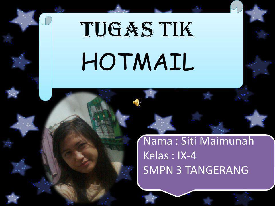 TUGAS TIK HOTMAIL Nama : Siti Maimunah Kelas : IX-4 SMPN 3 TANGERANG