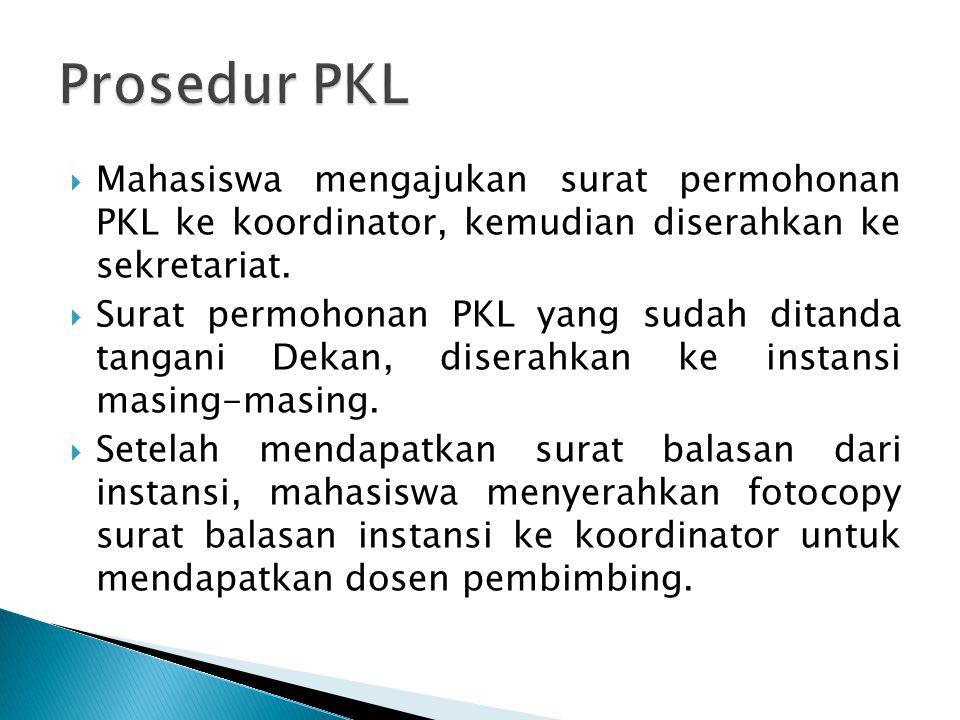 Prosedur PKL Mahasiswa mengajukan surat permohonan PKL ke koordinator, kemudian diserahkan ke sekretariat.