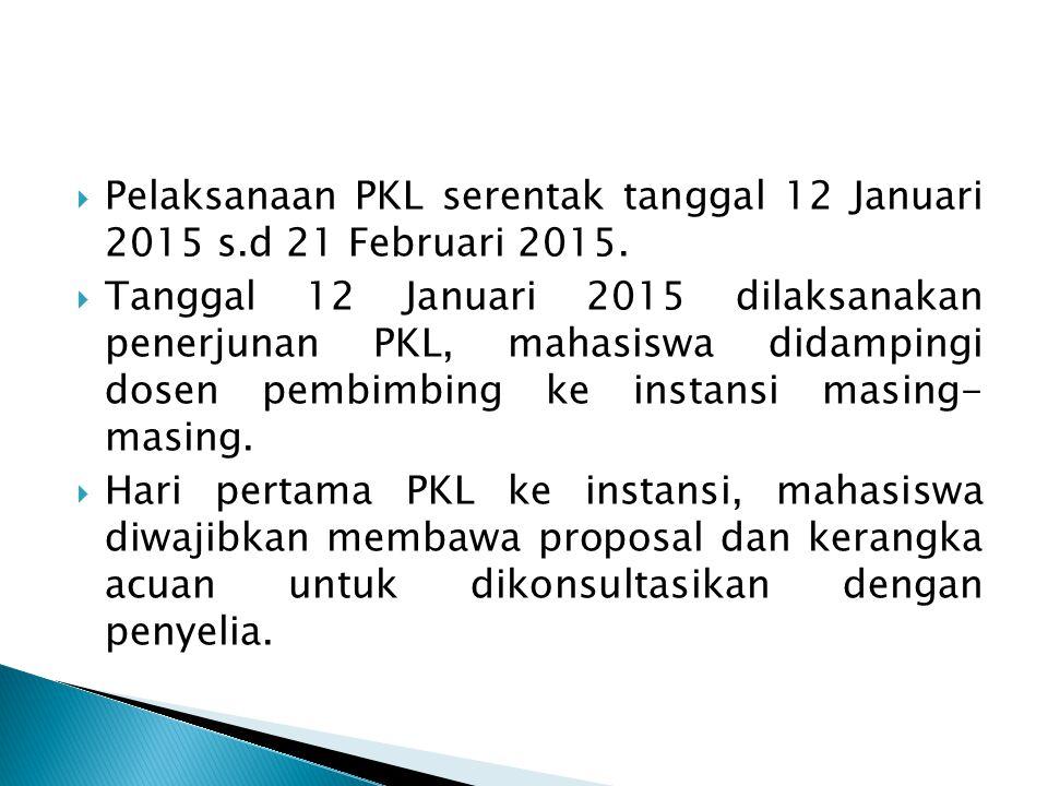 Pelaksanaan PKL serentak tanggal 12 Januari 2015 s.d 21 Februari 2015.
