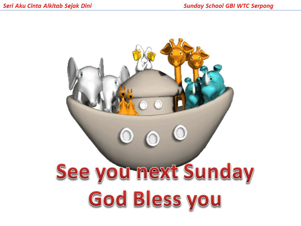 See you next Sunday God Bless you