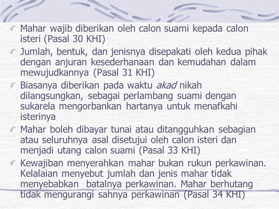 Mahar wajib diberikan oleh calon suami kepada calon isteri (Pasal 30 KHI)
