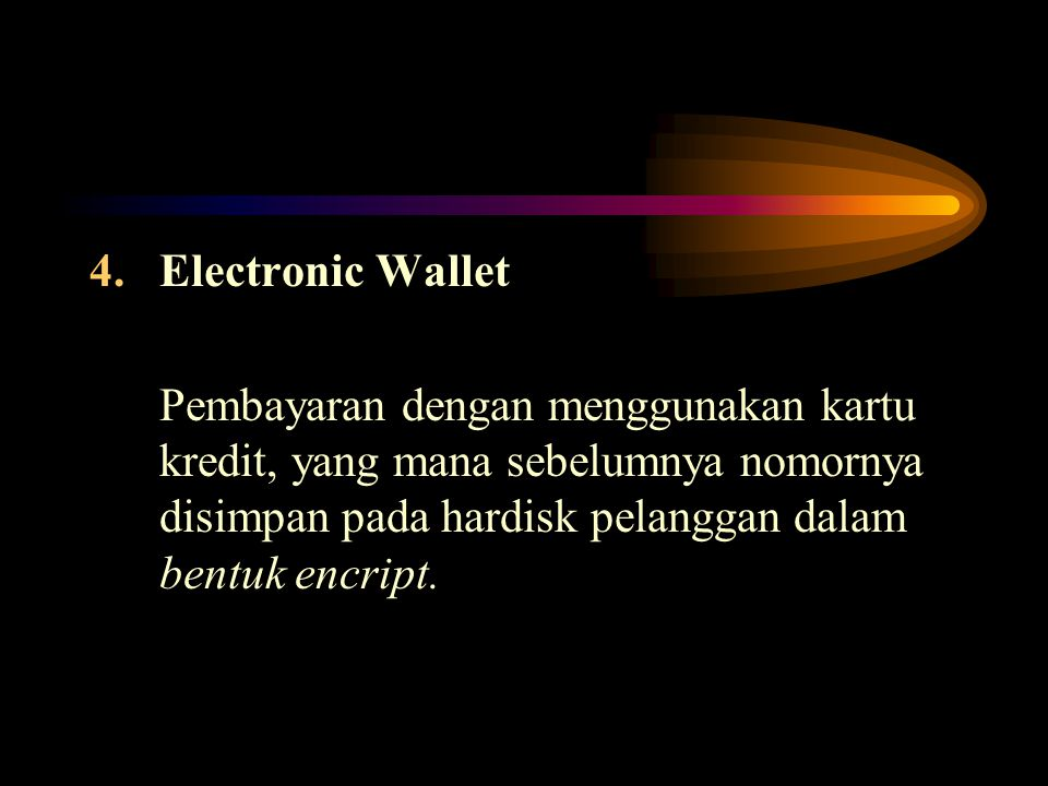 Electronic Wallet Pembayaran dengan menggunakan kartu kredit, yang mana sebelumnya nomornya disimpan pada hardisk pelanggan dalam bentuk encript.