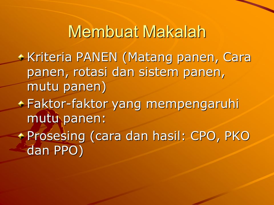 Membuat Makalah Kriteria PANEN (Matang panen, Cara panen, rotasi dan sistem panen, mutu panen) Faktor-faktor yang mempengaruhi mutu panen: