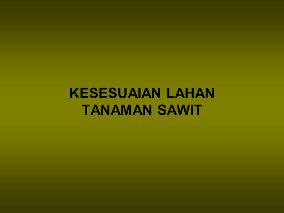 KESESUAIAN LAHAN TANAMAN SAWIT