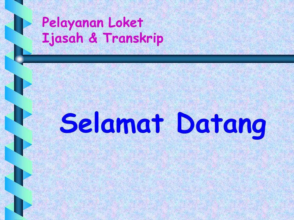 Pelayanan Loket Ijasah & Transkrip Selamat Datang