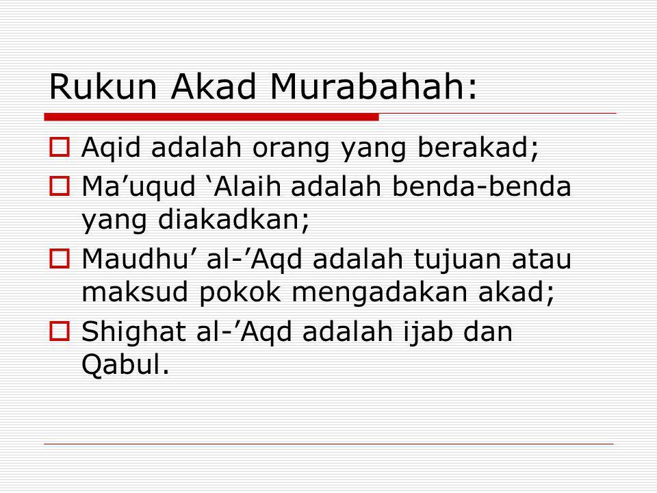 Rukun Akad Murabahah: Aqid adalah orang yang berakad;