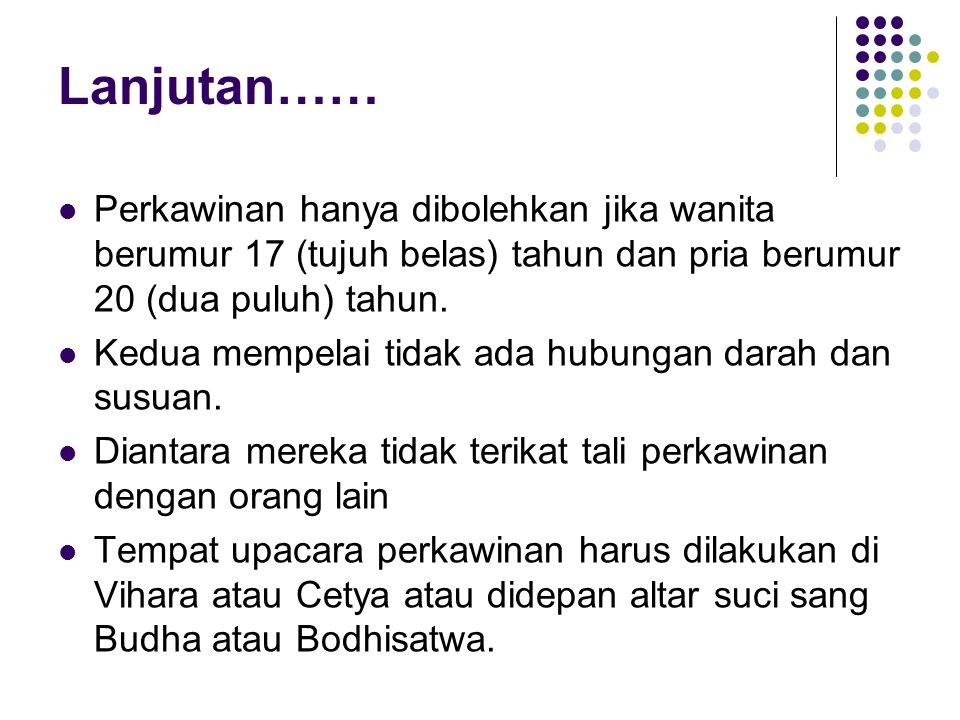 Lanjutan…… Perkawinan hanya dibolehkan jika wanita berumur 17 (tujuh belas) tahun dan pria berumur 20 (dua puluh) tahun.