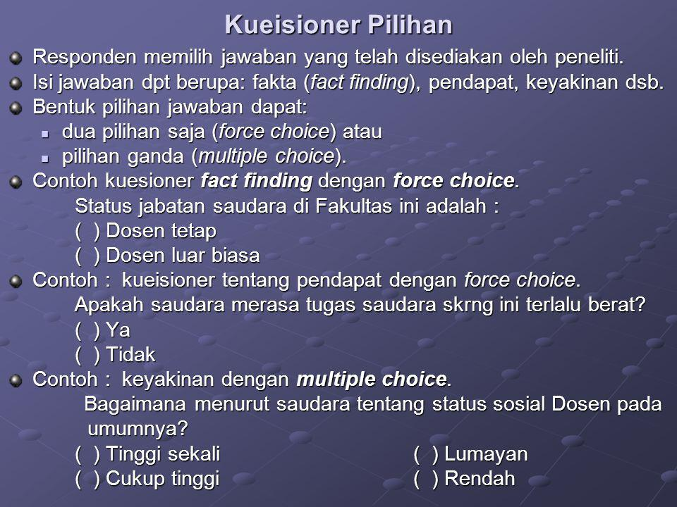 Kueisioner Pilihan Responden memilih jawaban yang telah disediakan oleh peneliti.