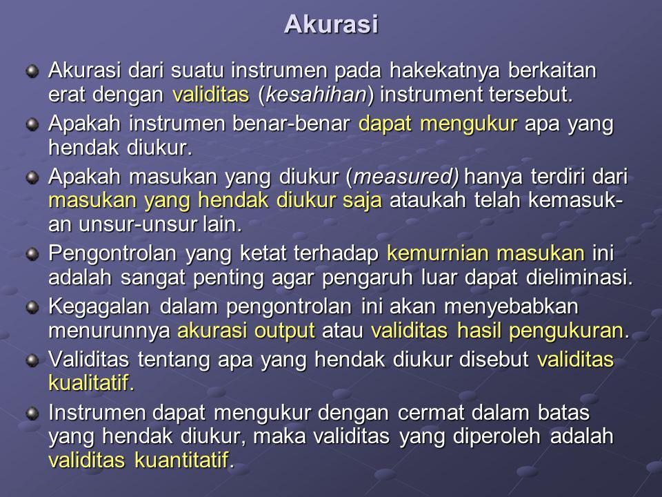 Akurasi Akurasi dari suatu instrumen pada hakekatnya berkaitan erat dengan validitas (kesahihan) instrument tersebut.