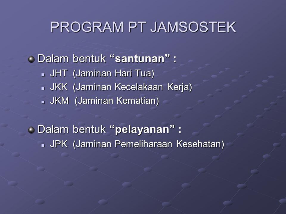 PROGRAM PT JAMSOSTEK Dalam bentuk santunan :