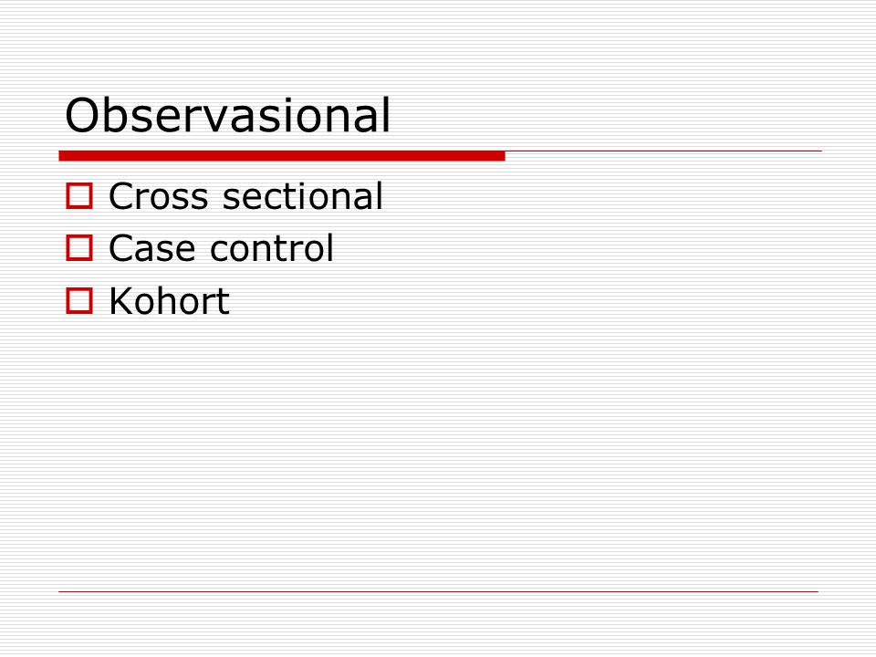 Observasional Cross sectional Case control Kohort