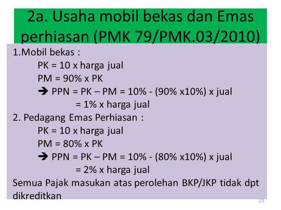 2a. Usaha mobil bekas dan Emas perhiasan (PMK 79/PMK.03/2010)