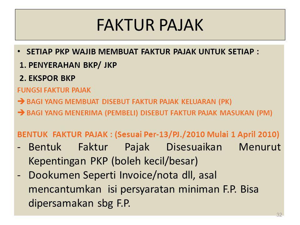 FAKTUR PAJAK SETIAP PKP WAJIB MEMBUAT FAKTUR PAJAK UNTUK SETIAP : 1. PENYERAHAN BKP/ JKP. 2. EKSPOR BKP.