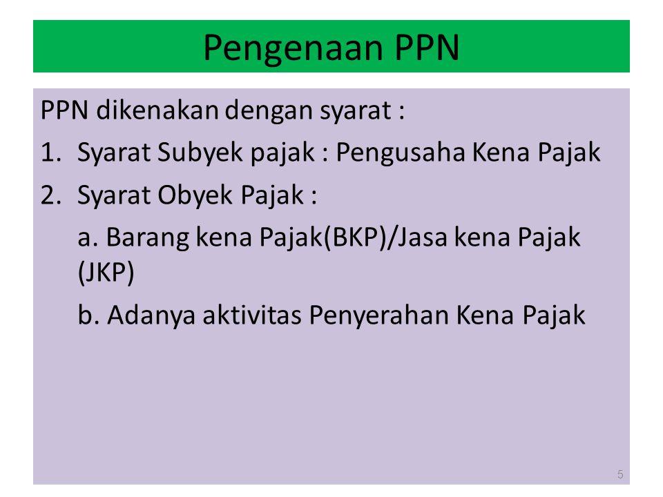 Pengenaan PPN PPN dikenakan dengan syarat :