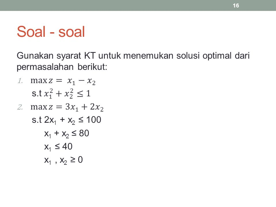 Soal - soal Gunakan syarat KT untuk menemukan solusi optimal dari permasalahan berikut: max 𝑧= 𝑥 1 − 𝑥 2.