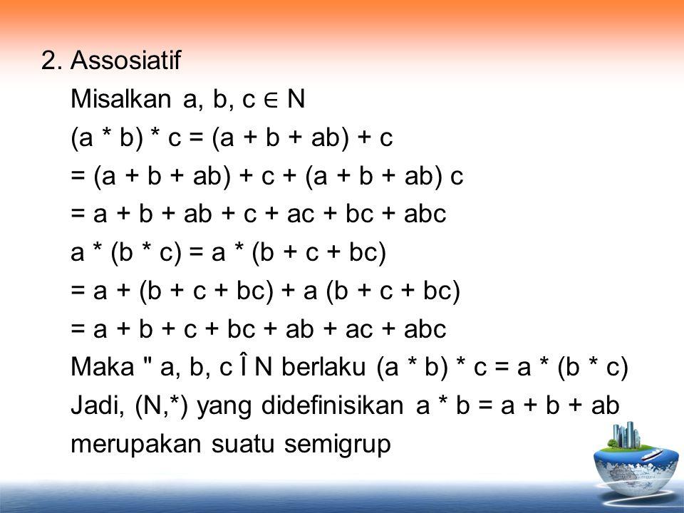 2. Assosiatif Misalkan a, b, c ∈ N (a. b)
