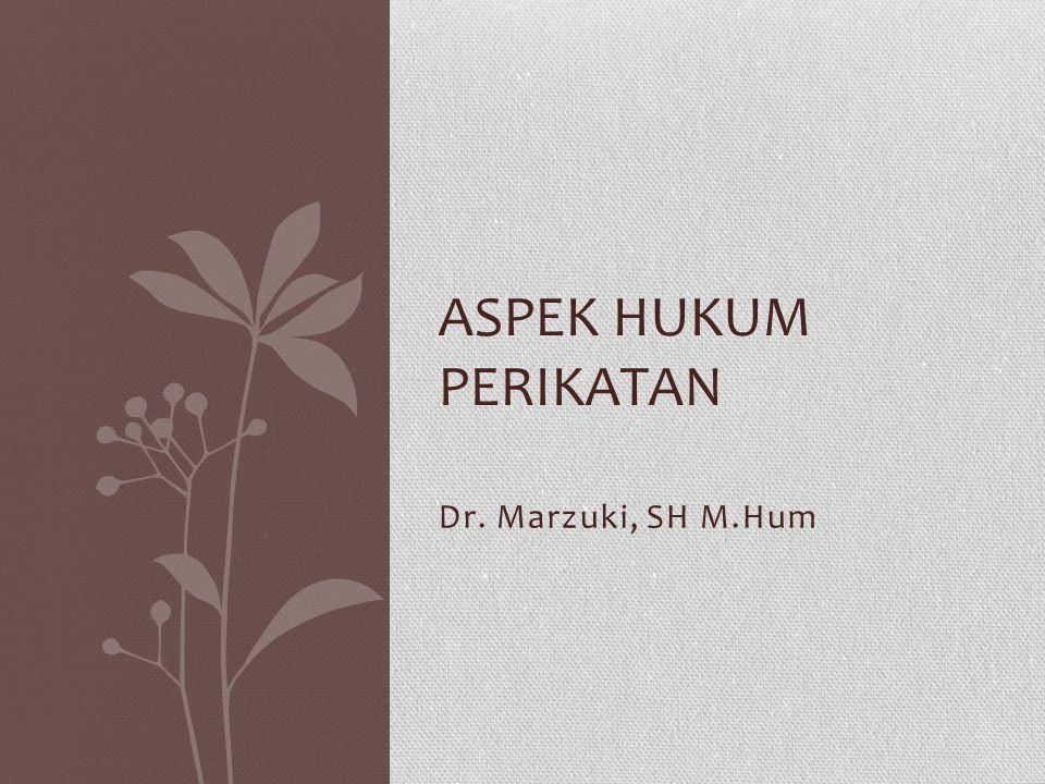 ASPEK HUKUM PERIKATAN Dr. Marzuki, SH M.Hum