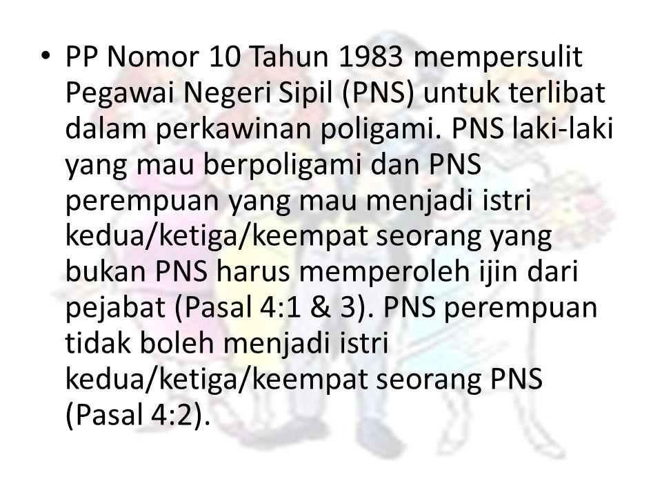 PP Nomor 10 Tahun 1983 mempersulit Pegawai Negeri Sipil (PNS) untuk terlibat dalam perkawinan poligami.