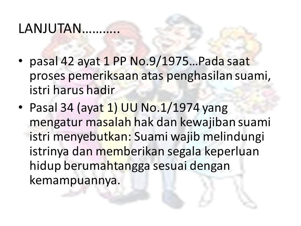 LANJUTAN……….. pasal 42 ayat 1 PP No.9/1975…Pada saat proses pemeriksaan atas penghasilan suami, istri harus hadir.