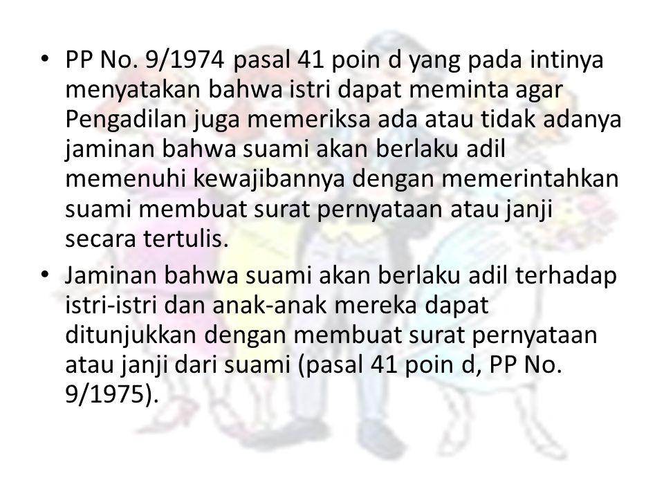 PP No. 9/1974 pasal 41 poin d yang pada intinya menyatakan bahwa istri dapat meminta agar Pengadilan juga memeriksa ada atau tidak adanya jaminan bahwa suami akan berlaku adil memenuhi kewajibannya dengan memerintahkan suami membuat surat pernyataan atau janji secara tertulis.