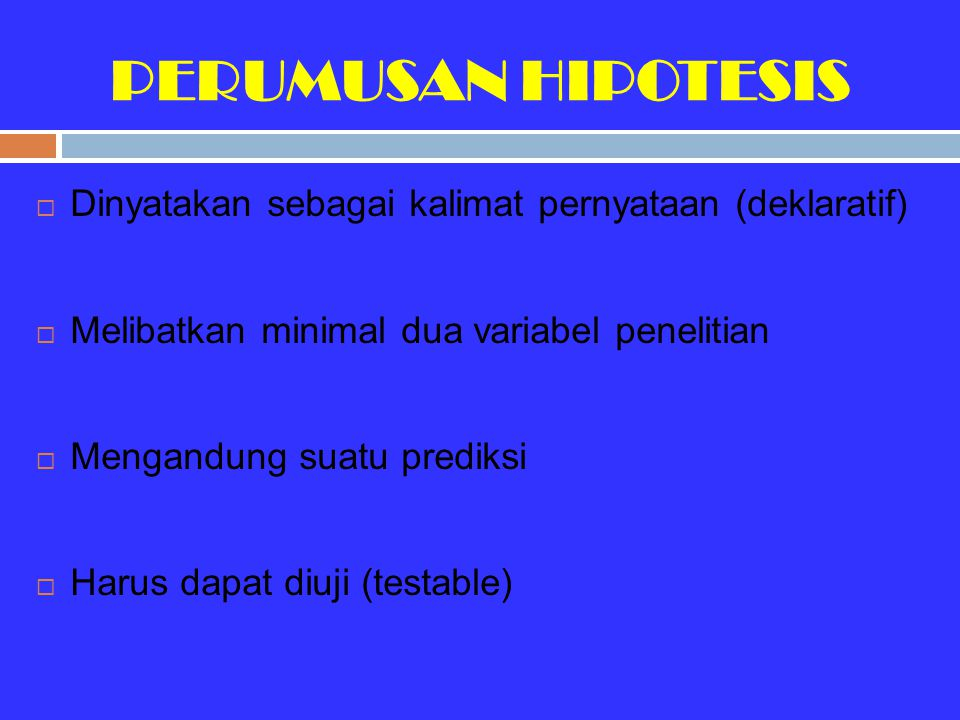PERUMUSAN HIPOTESIS Dinyatakan sebagai kalimat pernyataan (deklaratif)