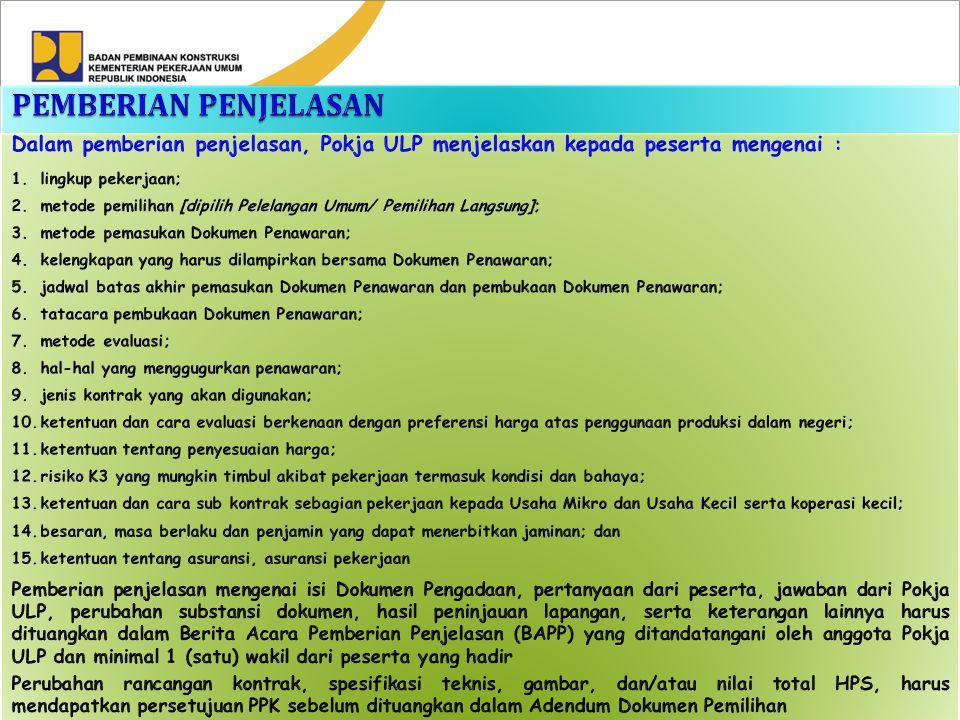 PEMBERIAN PENJELASAN Dalam pemberian penjelasan, Pokja ULP menjelaskan kepada peserta mengenai : lingkup pekerjaan;