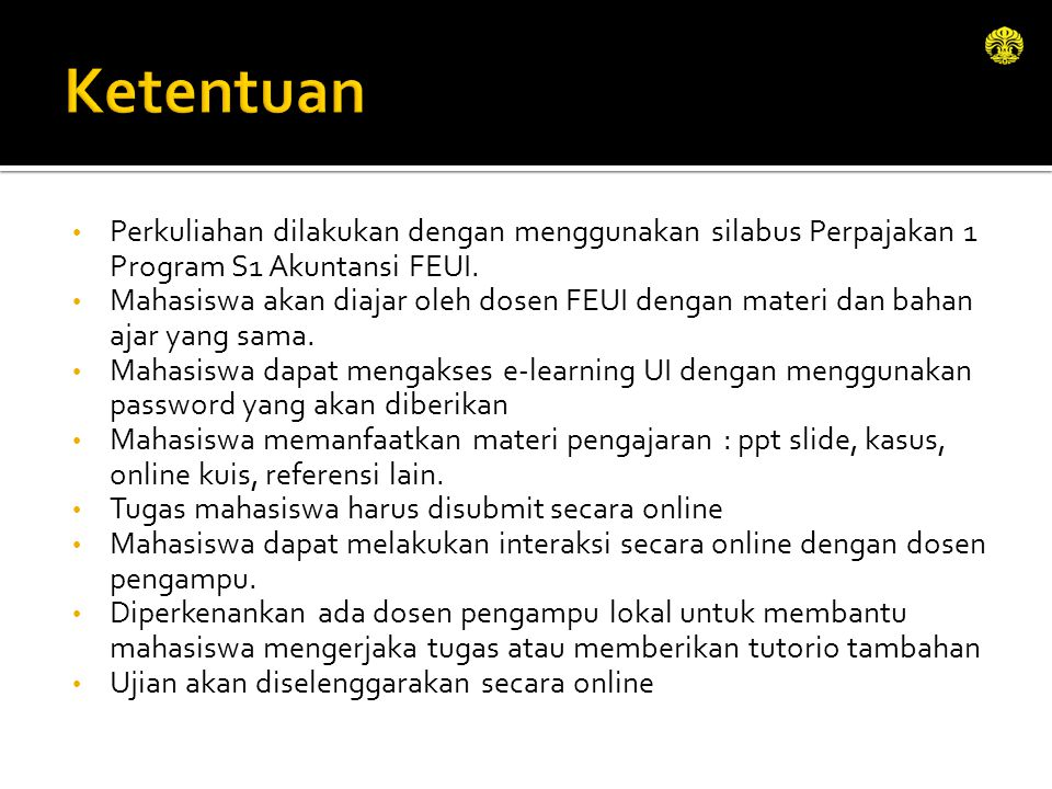Ketentuan Perkuliahan dilakukan dengan menggunakan silabus Perpajakan 1 Program S1 Akuntansi FEUI.