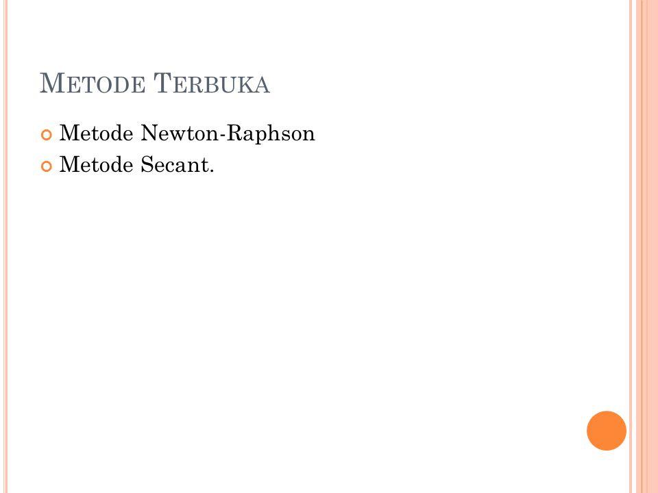 Metode Terbuka Metode Newton-Raphson Metode Secant.