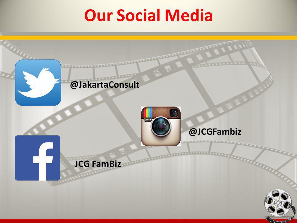 Our Social Media @JakartaConsult @JCGFambiz JCG FamBiz