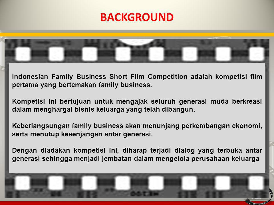 BACKGROUND Indonesian Family Business Short Film Competition adalah kompetisi film pertama yang bertemakan family business.