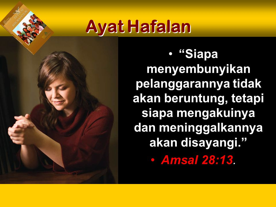 Ayat Hafalan Siapa menyembunyikan pelanggarannya tidak akan beruntung, tetapi siapa mengakuinya dan meninggalkannya akan disayangi.