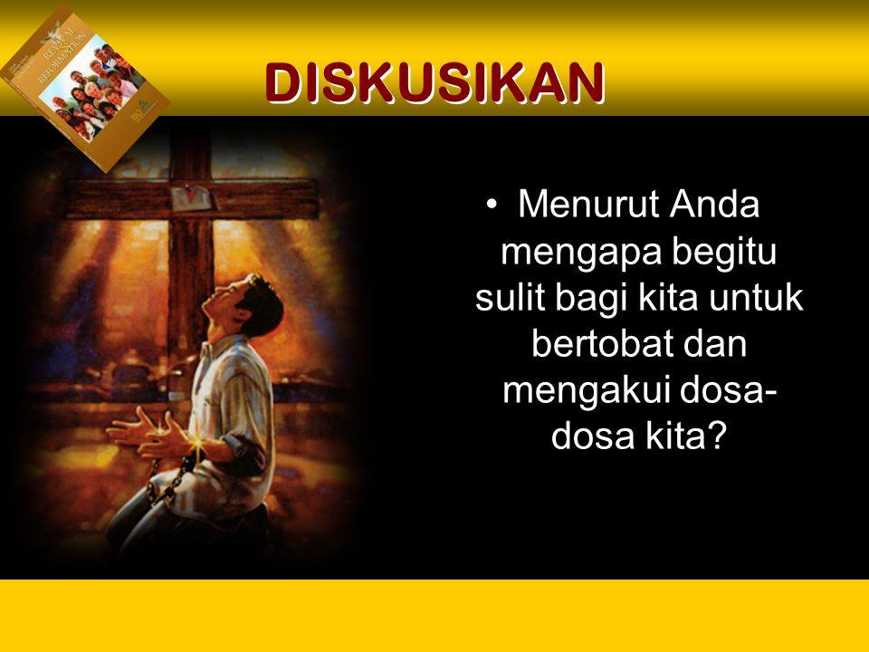 DISKUSIKAN Menurut Anda mengapa begitu sulit bagi kita untuk bertobat dan mengakui dosa-dosa kita