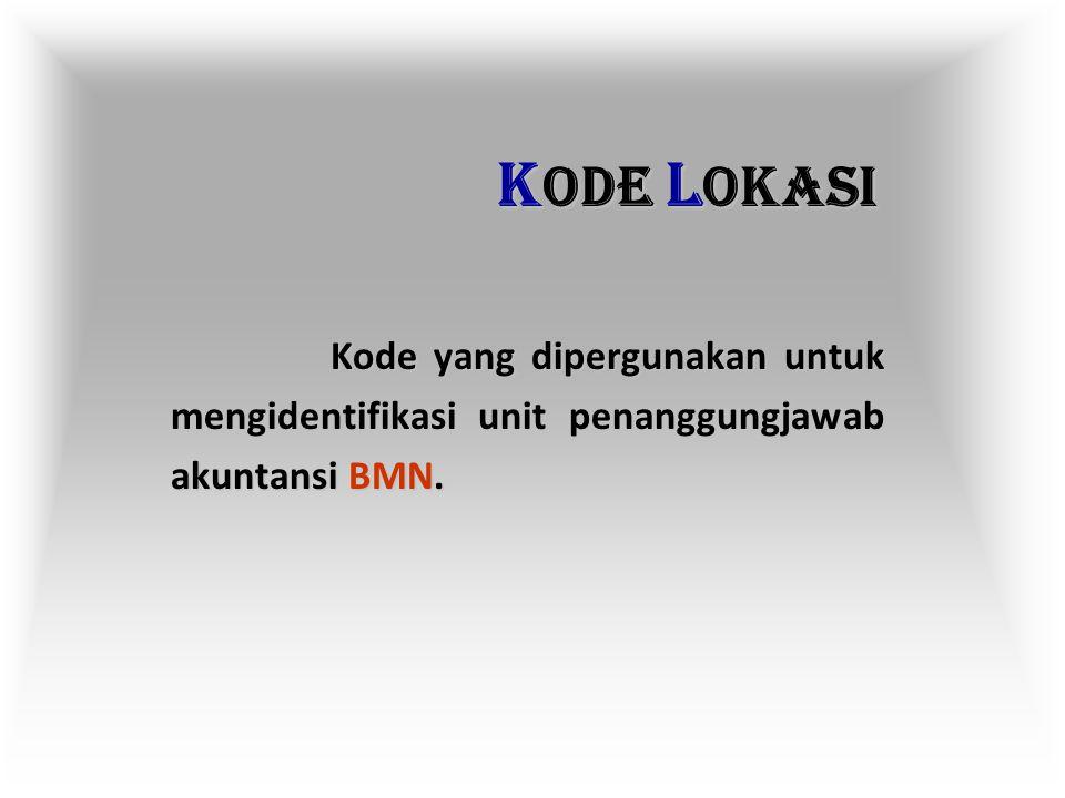 KODE LOKASI Kode yang dipergunakan untuk mengidentifikasi unit penanggungjawab akuntansi BMN.