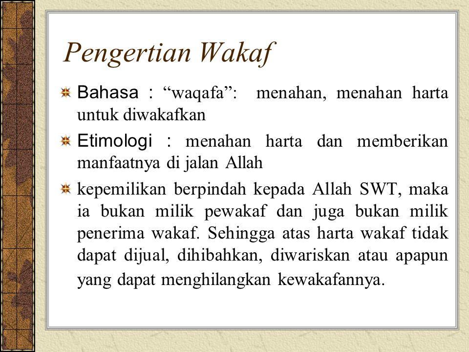 Pengertian Wakaf Bahasa : waqafa : menahan, menahan harta untuk diwakafkan. Etimologi : menahan harta dan memberikan manfaatnya di jalan Allah.