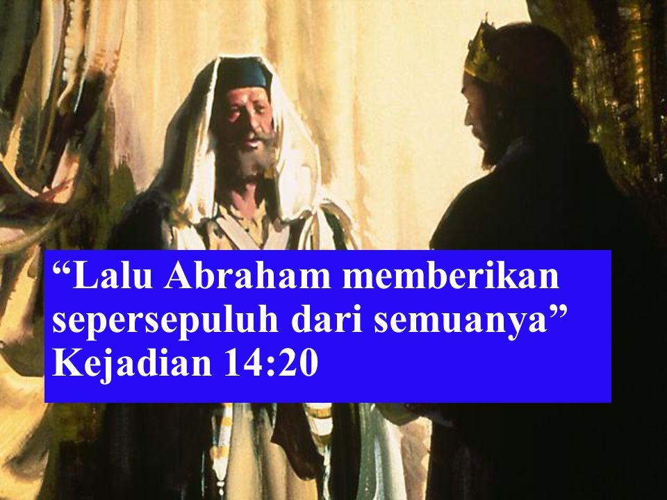 Lalu Abraham memberikan sepersepuluh dari semuanya Kejadian 14:20