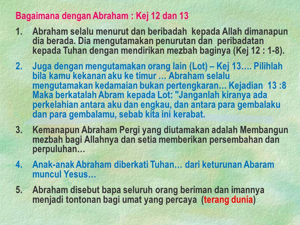 Bagaimana dengan Abraham : Kej 12 dan 13