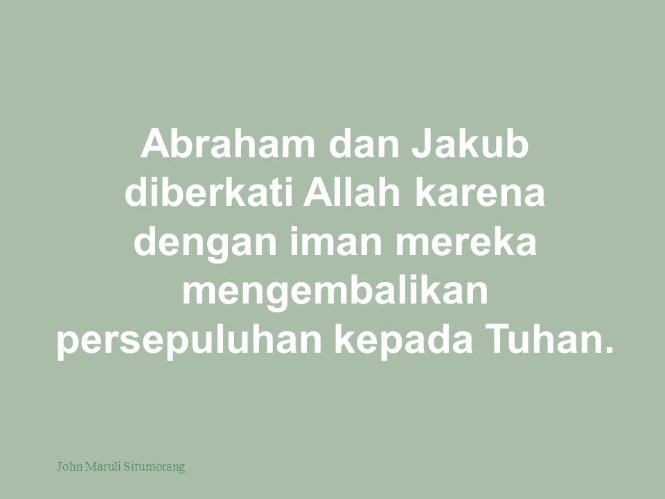 Abraham dan Jakub diberkati Allah karena dengan iman mereka mengembalikan persepuluhan kepada Tuhan.