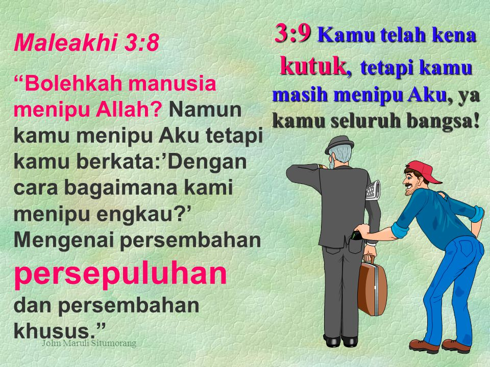 3:9 Kamu telah kena kutuk, tetapi kamu masih menipu Aku, ya kamu seluruh bangsa!