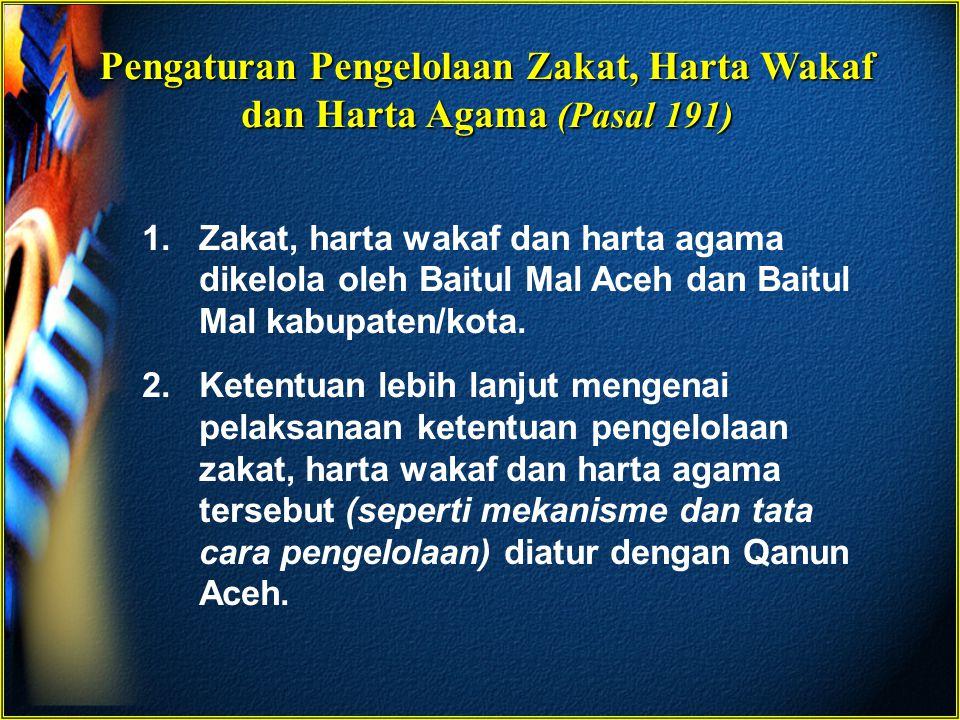 Pengaturan Pengelolaan Zakat, Harta Wakaf dan Harta Agama (Pasal 191)