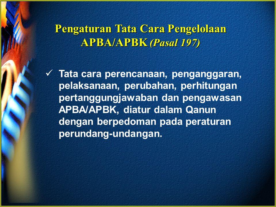 Pengaturan Tata Cara Pengelolaan APBA/APBK (Pasal 197)