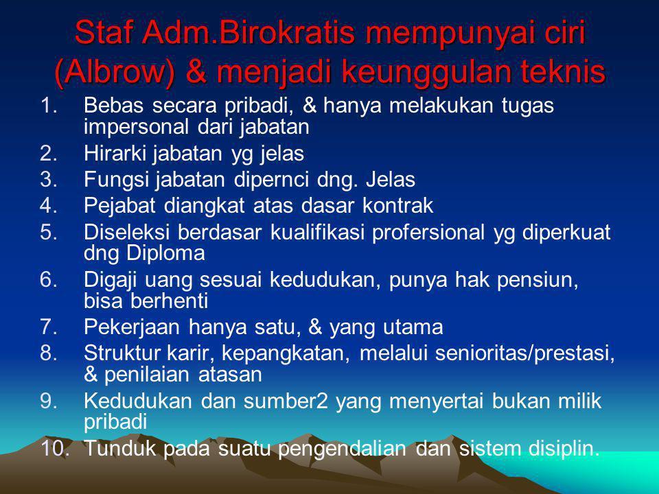 Staf Adm.Birokratis mempunyai ciri (Albrow) & menjadi keunggulan teknis